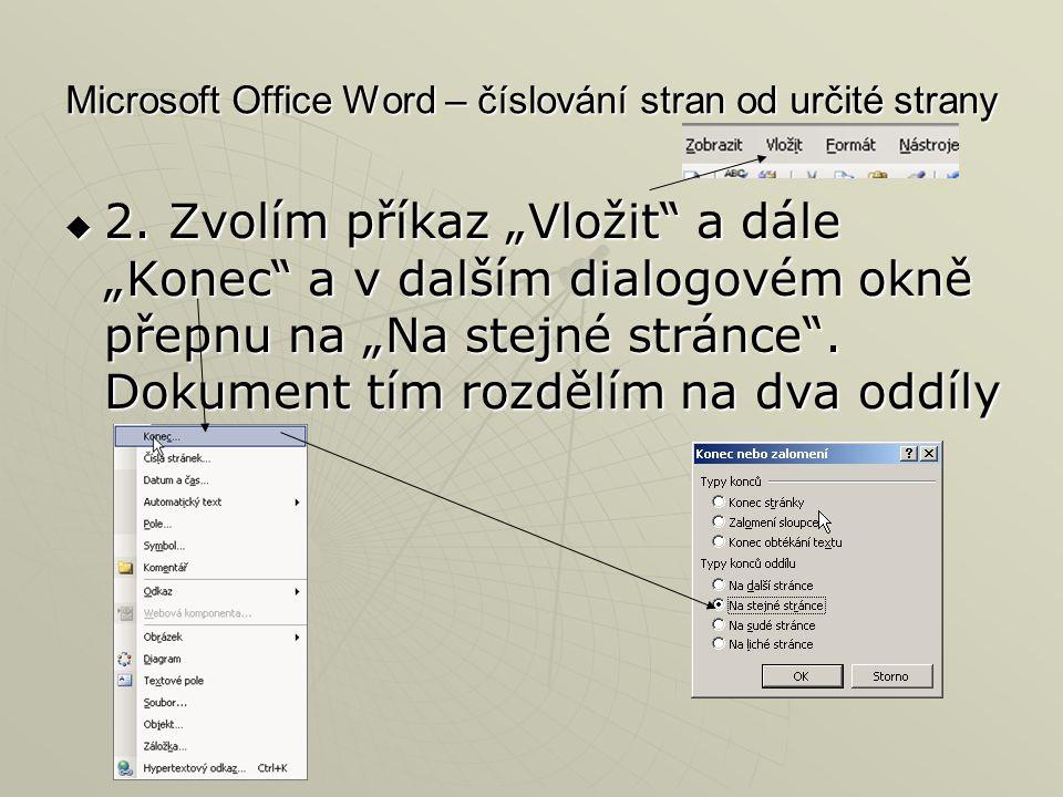 """Microsoft Office Word – číslování stran od určité strany  2. Zvolím příkaz """"Vložit"""" a dále """"Konec"""" a v dalším dialogovém okně přepnu na """"Na stejné st"""
