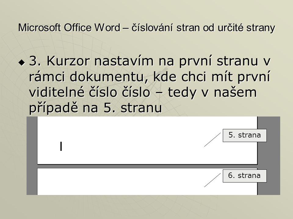 Microsoft Office Word – číslování stran od určité strany  3. Kurzor nastavím na první stranu v rámci dokumentu, kde chci mít první viditelné číslo čí