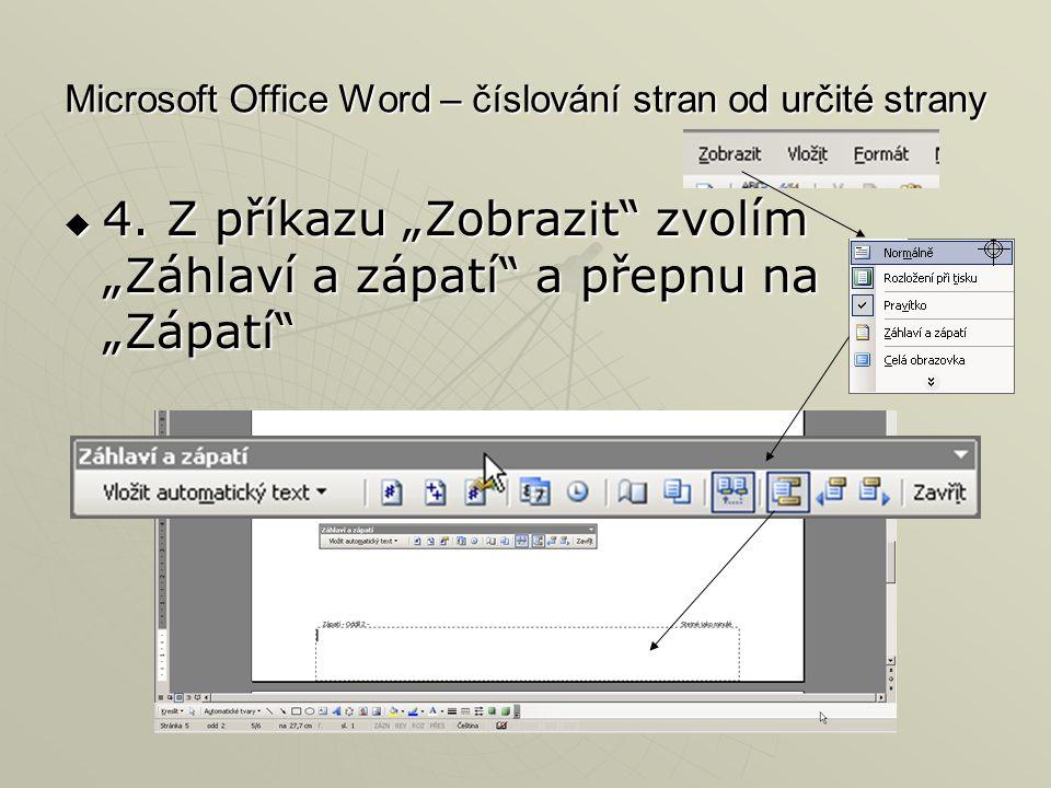 """Microsoft Office Word – číslování stran od určité strany  4. Z příkazu """"Zobrazit"""" zvolím """"Záhlaví a zápatí"""" a přepnu na """"Zápatí"""""""