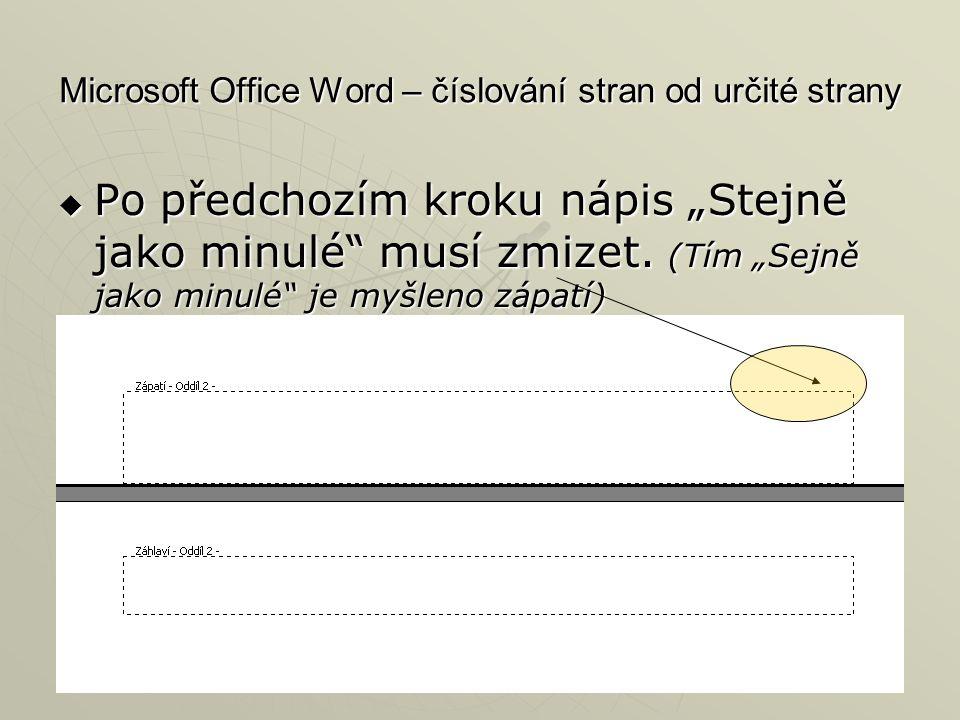 """Microsoft Office Word – číslování stran od určité strany  Po předchozím kroku nápis """"Stejně jako minulé"""" musí zmizet. (Tím """"Sejně jako minulé"""" je myš"""