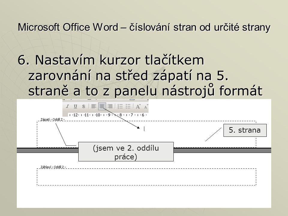Microsoft Office Word – číslování stran od určité strany 6. Nastavím kurzor tlačítkem zarovnání na střed zápatí na 5. straně a to z panelu nástrojů fo