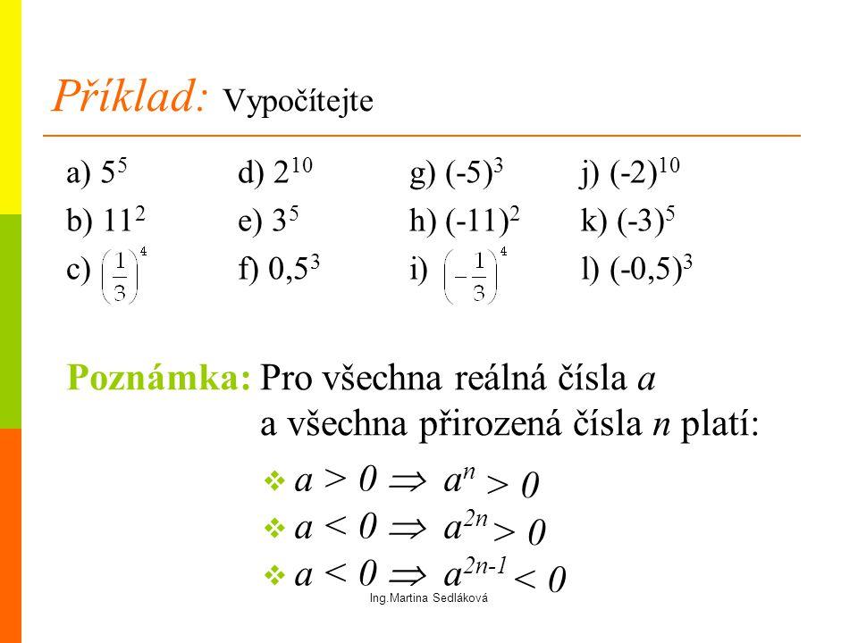 Příklad: Vypočítejte Poznámka: Pro všechna reálná čísla a a všechna přirozená čísla n platí:  a > 0  a n > 0 a) 5 5 d) 2 10 g) (-5) 3 j) (-2) 10 b)