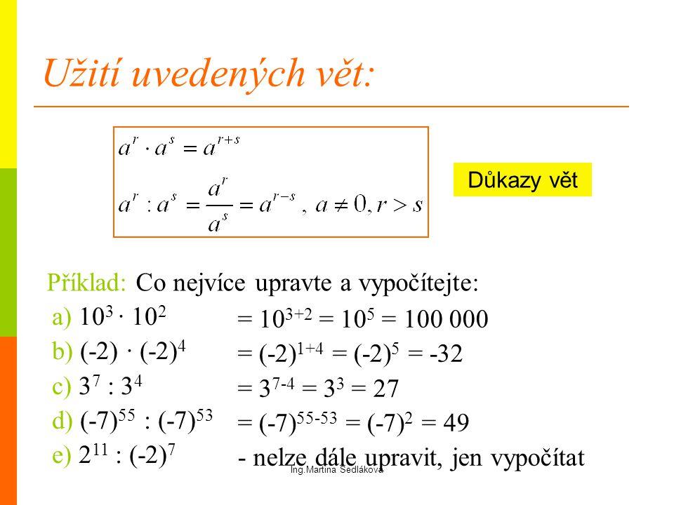 Užití uvedených vět: a) 10 3 · 10 2 b) (-2) · (-2) 4 c) 3 7 : 3 4 d) (-7) 55 : (-7) 53 e) 2 11 : (-2) 7 = 10 3+2 = 10 5 = 100 000 = (-2) 1+4 = (-2) 5