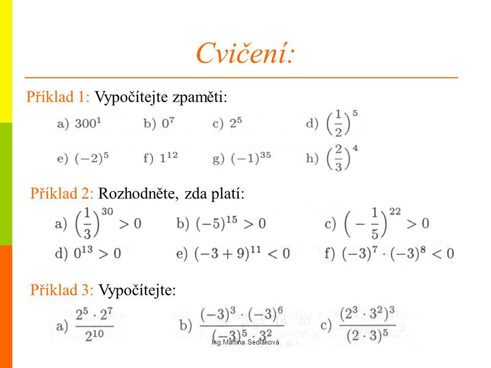 Cvičení: Příklad 2: Rozhodněte, zda platí: Příklad 1: Vypočítejte zpaměti: Příklad 3: Vypočítejte: Ing.Martina Sedláková