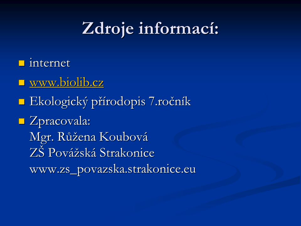 Zdroje informací:  internet  www.biolib.cz www.biolib.cz  Ekologický přírodopis 7.ročník  Zpracovala: Mgr.
