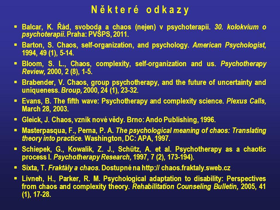N ě k t e r é o d k a z y  Balcar, K. Řád, svoboda a chaos (nejen) v psychoterapii. 30. kolokvium o psychoterapii. Praha: PVŠPS, 2011.  Barton, S. C