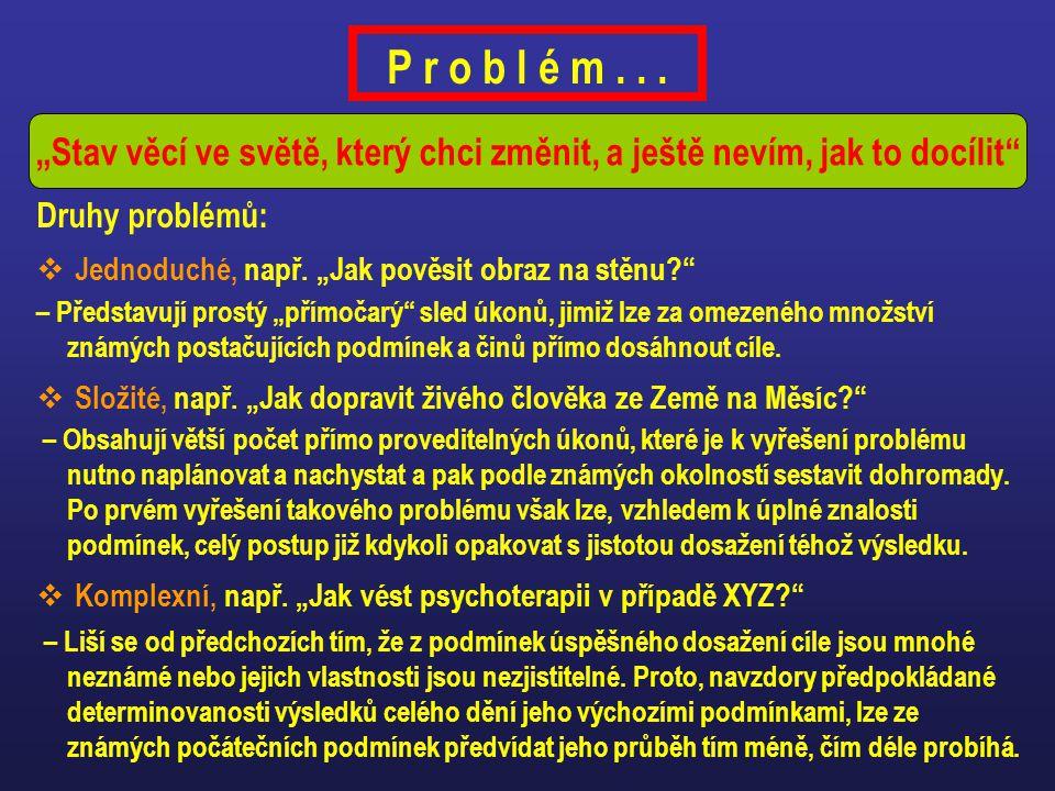 P r o b l é m...Druhy problémů:  Jednoduché, např.