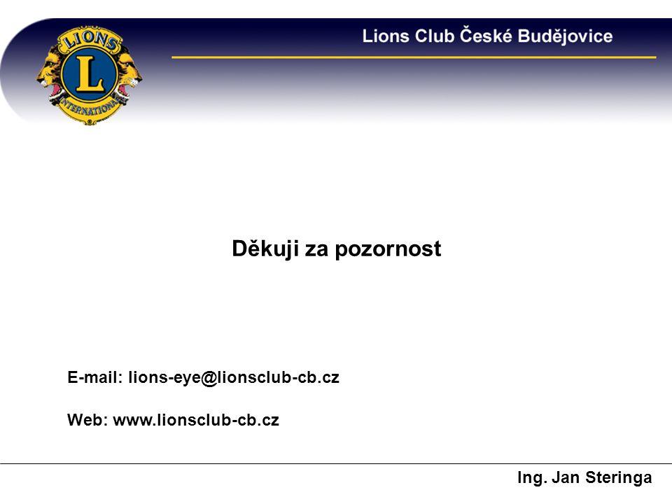 Děkuji za pozornost Web: www.lionsclub-cb.cz E-mail: lions-eye@lionsclub-cb.cz Ing. Jan Steringa