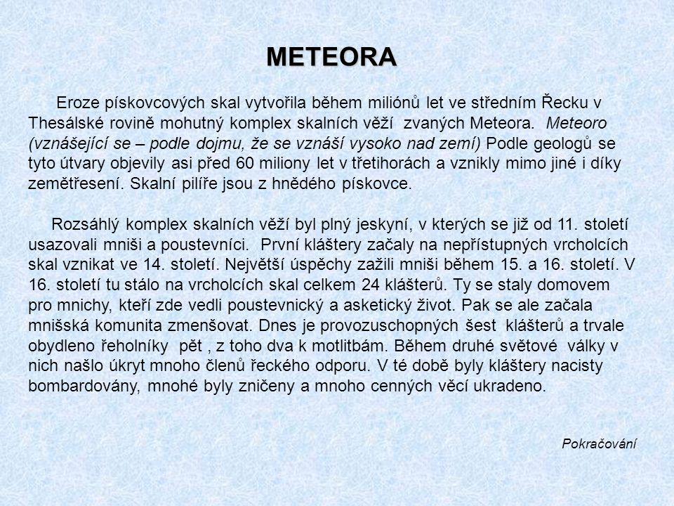 METEORA Eroze pískovcových skal vytvořila během miliónů let ve středním Řecku v Thesálské rovině mohutný komplex skalních věží zvaných Meteora.
