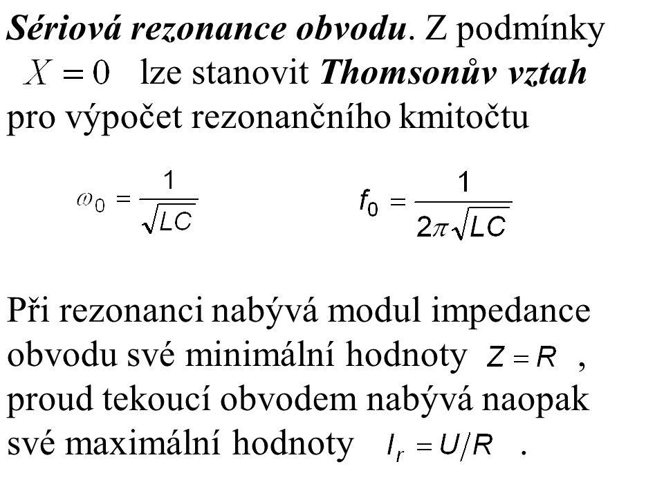 Sériová rezonance obvodu. Z podmínky lze stanovit Thomsonův vztah pro výpočet rezonančního kmitočtu Při rezonanci nabývá modul impedance obvodu své mi