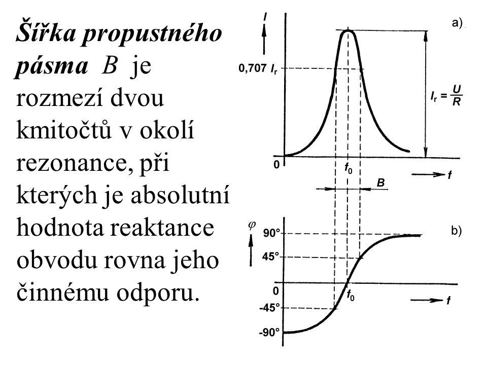 Šířka propustného pásma B je rozmezí dvou kmitočtů v okolí rezonance, při kterých je absolutní hodnota reaktance obvodu rovna jeho činnému odporu.