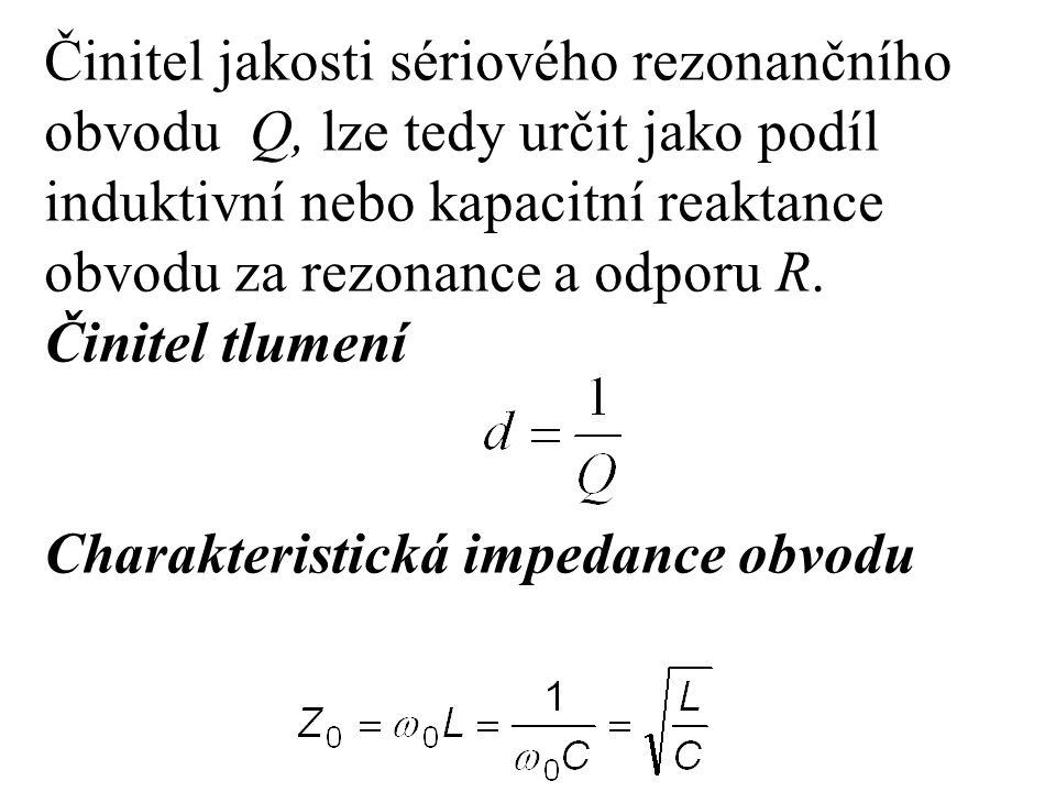 Činitel jakosti sériového rezonančního obvodu Q, lze tedy určit jako podíl induktivní nebo kapacitní reaktance obvodu za rezonance a odporu R. Činitel