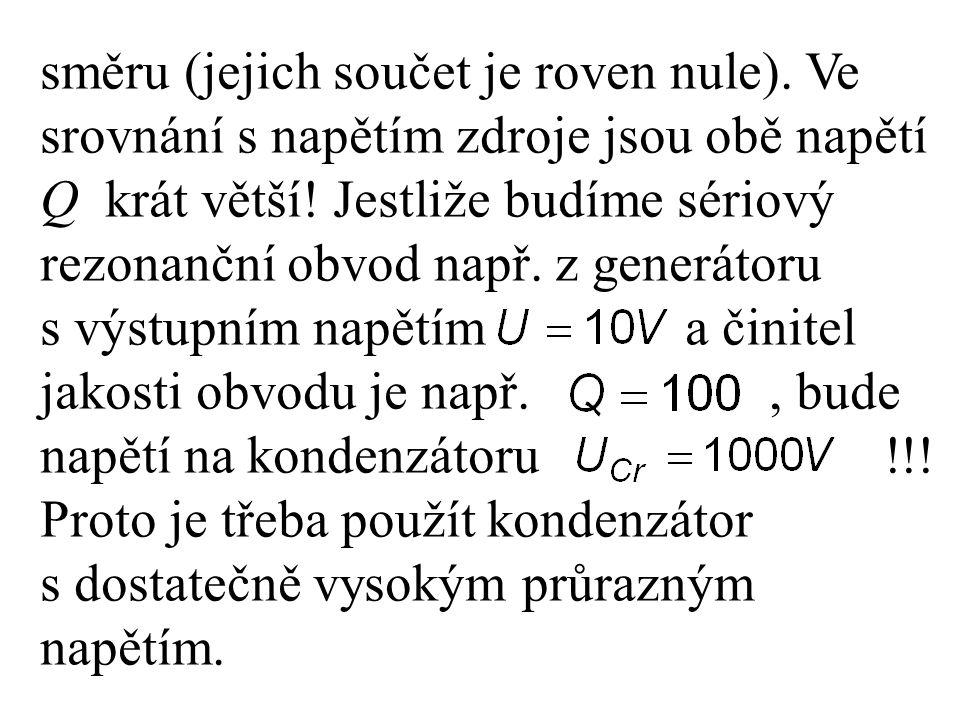 směru (jejich součet je roven nule). Ve srovnání s napětím zdroje jsou obě napětí Q krát větší! Jestliže budíme sériový rezonanční obvod např. z gener