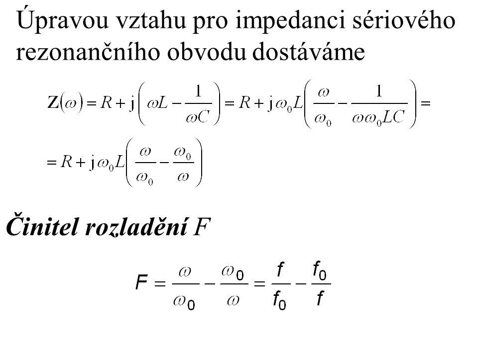 Úpravou vztahu pro impedanci sériového rezonančního obvodu dostáváme Činitel rozladění F