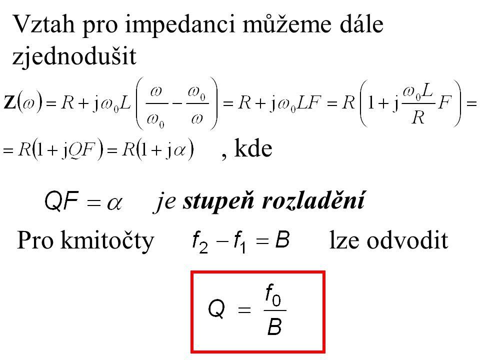 Vztah pro impedanci můžeme dále zjednodušit Pro kmitočty je stupeň rozladění, kde lze odvodit