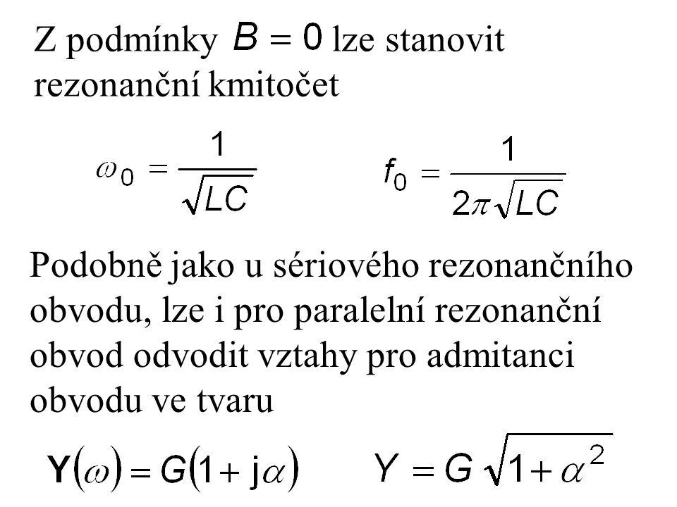 Z podmínky lze stanovit rezonanční kmitočet Podobně jako u sériového rezonančního obvodu, lze i pro paralelní rezonanční obvod odvodit vztahy pro admi