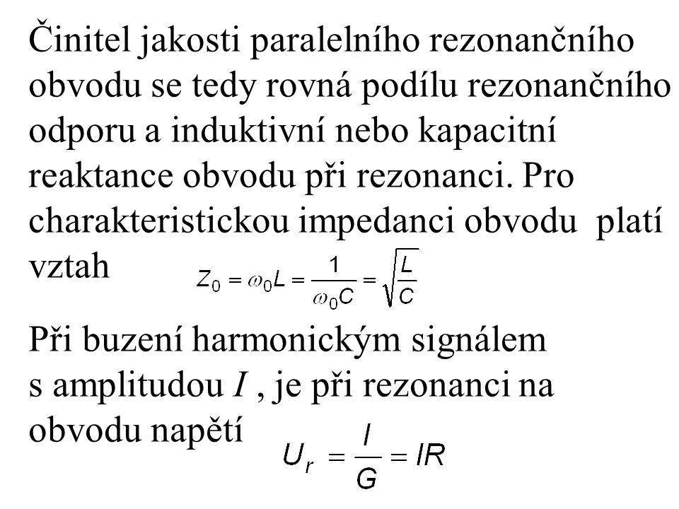 Činitel jakosti paralelního rezonančního obvodu se tedy rovná podílu rezonančního odporu a induktivní nebo kapacitní reaktance obvodu při rezonanci. P