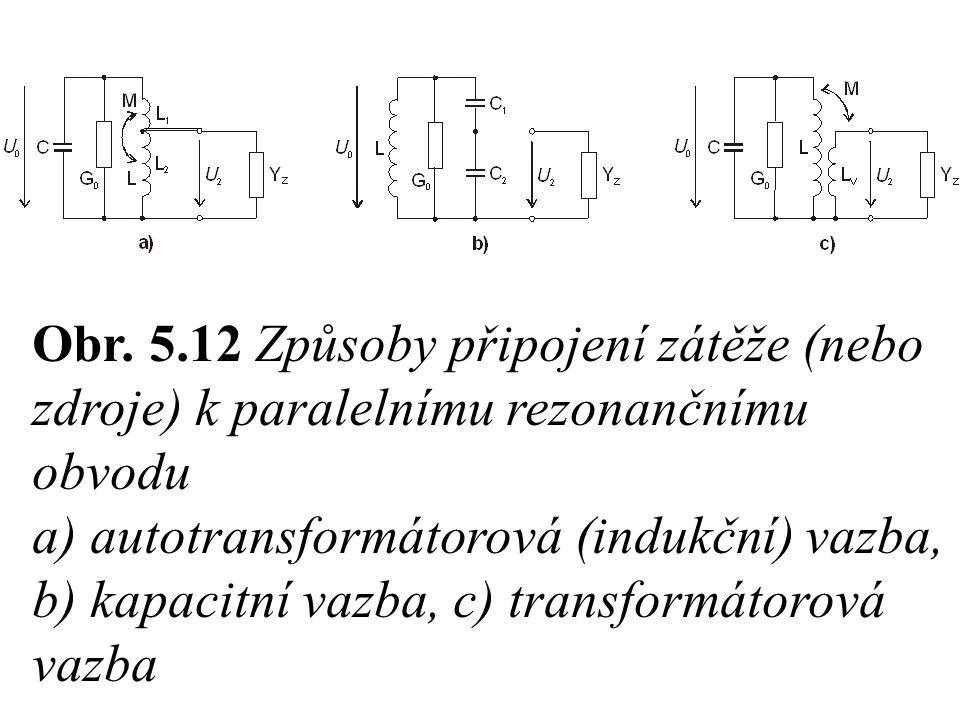 Obr. 5.12 Způsoby připojení zátěže (nebo zdroje) k paralelnímu rezonančnímu obvodu a) autotransformátorová (indukční) vazba, b) kapacitní vazba, c) tr