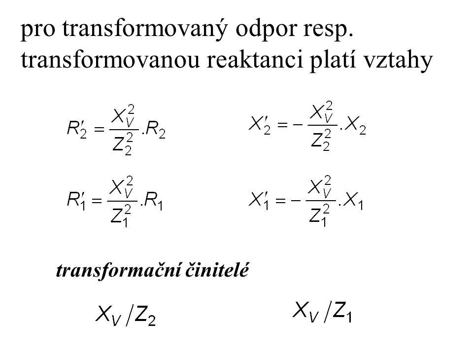 pro transformovaný odpor resp. transformovanou reaktanci platí vztahy transformační činitelé
