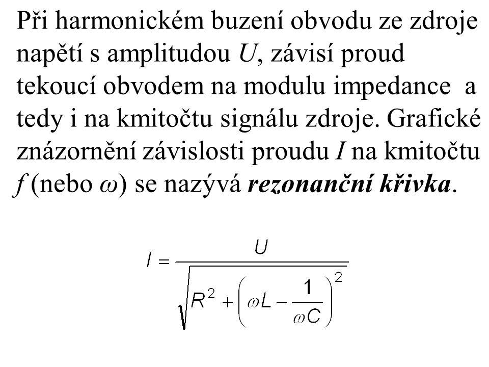 Při harmonickém buzení obvodu ze zdroje napětí s amplitudou U, závisí proud tekoucí obvodem na modulu impedance a tedy i na kmitočtu signálu zdroje. G