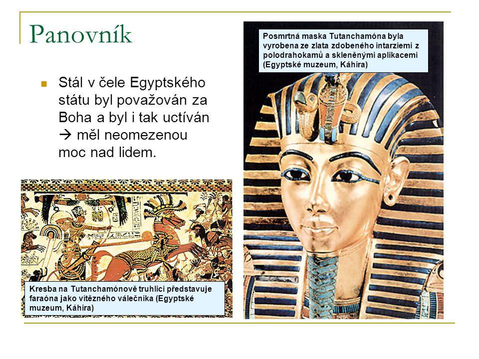 Panovník  Stál v čele Egyptského státu byl považován za Boha a byl i tak uctíván  měl neomezenou moc nad lidem. Posmrtná maska Tutanchamóna byla vyr