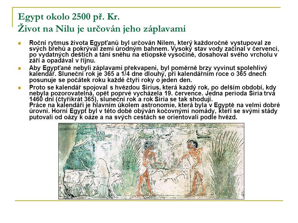 Egypt okolo 2500 př. Kr. Život na Nilu je určován jeho záplavami  Roční rytmus života Egypťanů byl určován Nilem, který každoročně vystupoval ze svýc