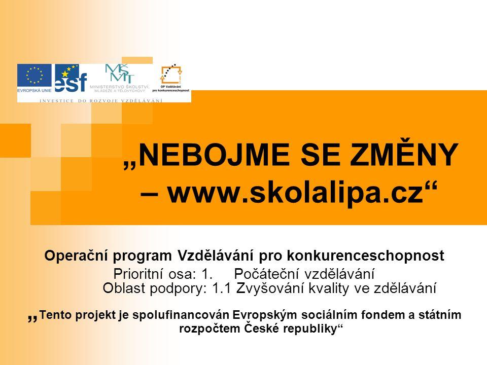 """""""NEBOJME SE ZMĚNY – www.skolalipa.cz"""" Operační program Vzdělávání pro konkurenceschopnost Prioritní osa: 1. Počáteční vzdělávání Oblast podpory: 1.1 Z"""