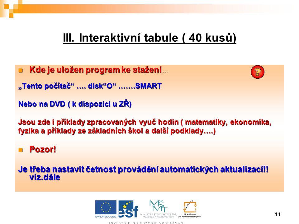 """11 III. Interaktivní tabule ( 40 kusů)  Kde je uložen program ke stažení  Kde je uložen program ke stažení … """"Tento počítač"""" …. disk""""O"""" …….SMART Neb"""