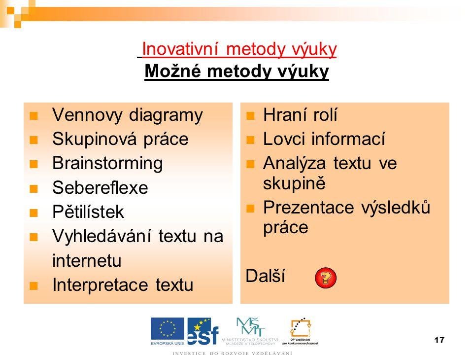 17 Inovativní metody výuky Možné metody výuky  Vennovy diagramy  Skupinová práce  Brainstorming  Sebereflexe  Pětilístek  Vyhledávání textu na i