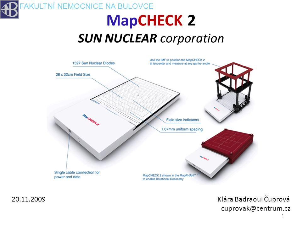 MapCHECK 2 SUN NUCLEAR corporation 20.11.2009 Klára Badraoui Čuprová cuprovak@centrum.cz 1 FAKULTNÍ NEMOCNICE NA BULOVCE