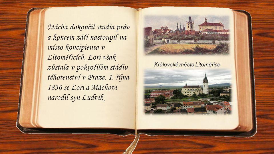 Mácha dokončil studia práv a koncem září nastoupil na místo koncipienta v Litoměřicích. Lori však zůstala v pokročilém stádiu těhotenství v Praze. 1.