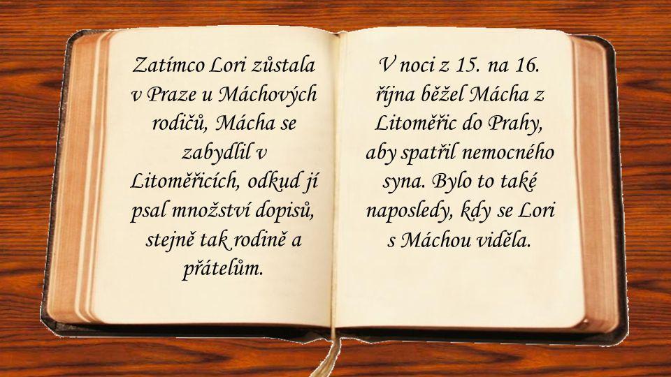 Zatímco Lori zůstala v Praze u Máchových rodičů, Mácha se zabydlil v Litoměřicích, odkud jí psal množství dopisů, stejně tak rodině a přátelům. V noci
