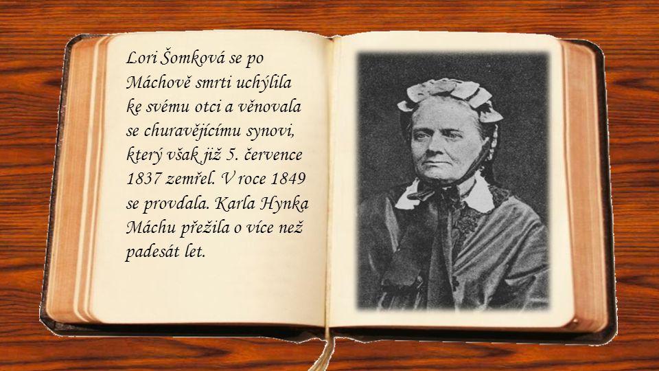 Lori Šomková se po Máchově smrti uchýlila ke svému otci a věnovala se churavějícímu synovi, který však již 5. července 1837 zemřel. V roce 1849 se pro
