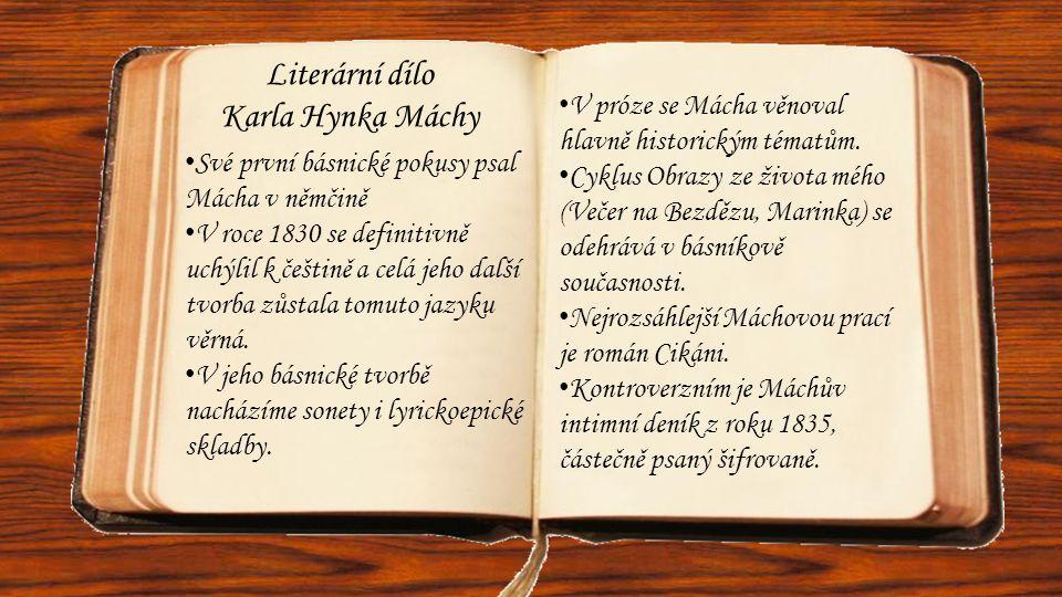 Literární dílo Karla Hynka Máchy • Své první básnické pokusy psal Mácha v němčině • V roce 1830 se definitivně uchýlil k češtině a celá jeho další tvo