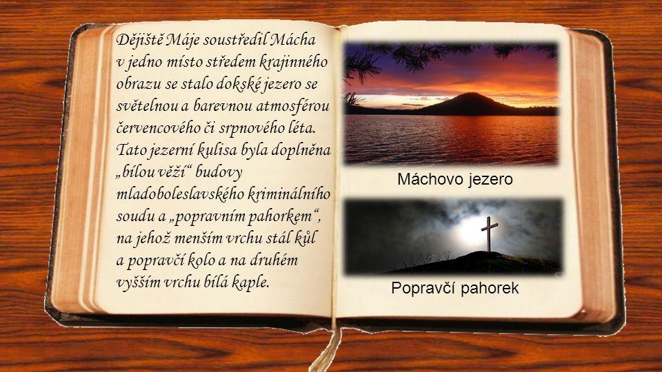 Dějiště Máje soustředil Mácha v jedno místo středem krajinného obrazu se stalo dokské jezero se světelnou a barevnou atmosférou červencového či srpnov