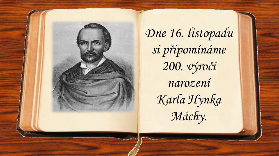 Mácha zemřel velmi mladý a za svého života se nestihl proslavit.
