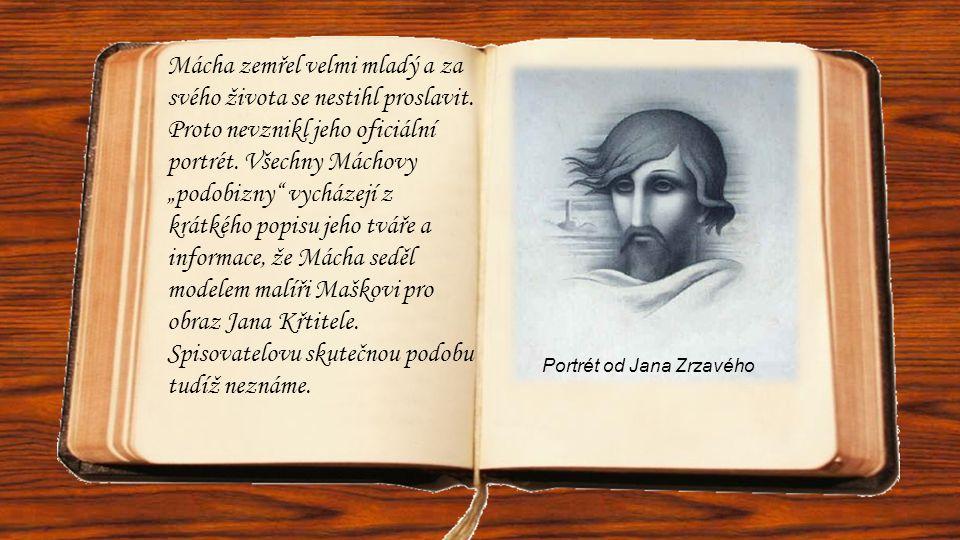 """Mácha zemřel velmi mladý a za svého života se nestihl proslavit. Proto nevznikl jeho oficiální portrét. Všechny Máchovy """"podobizny"""" vycházejí z krátké"""