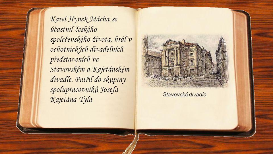 Karel Hynek Mácha se účastnil českého společenského života, hrál v ochotnických divadelních představeních ve Stavovském a Kajetánském divadle. Patřil