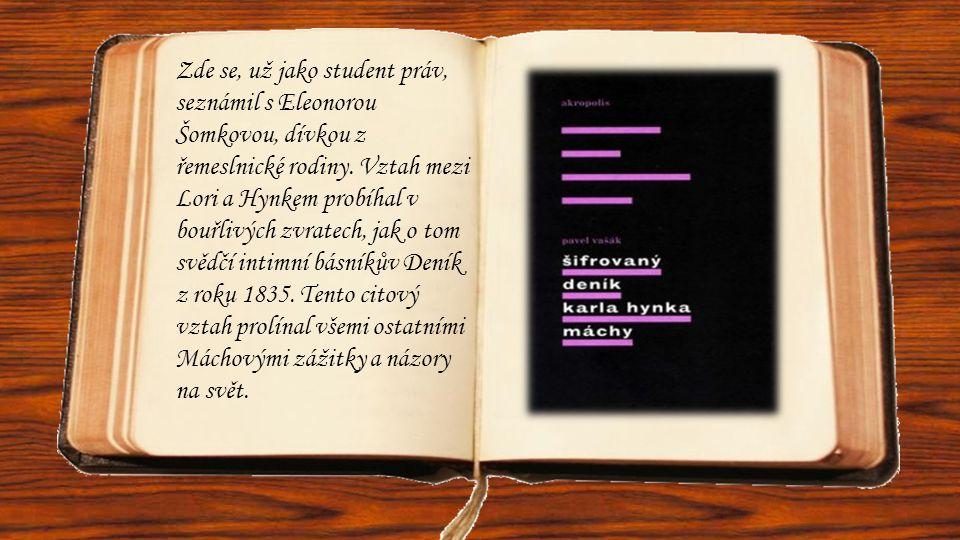 Zde se, už jako student práv, seznámil s Eleonorou Šomkovou, dívkou z řemeslnické rodiny. Vztah mezi Lori a Hynkem probíhal v bouřlivých zvratech, jak