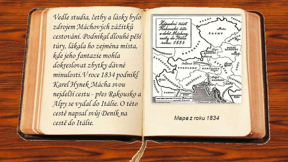 Vedle studia, četby a lásky bylo zdrojem Máchových zážitků cestování. Podnikal dlouhé pěší túry, lákala ho zejména místa, kde jeho fantazie mohla dokr