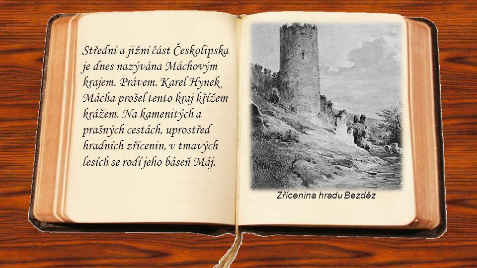 Střední a jižní část Českolipska je dnes nazývána Máchovým krajem. Právem. Karel Hynek Mácha prošel tento kraj křížem krážem. Na kamenitých a prašných