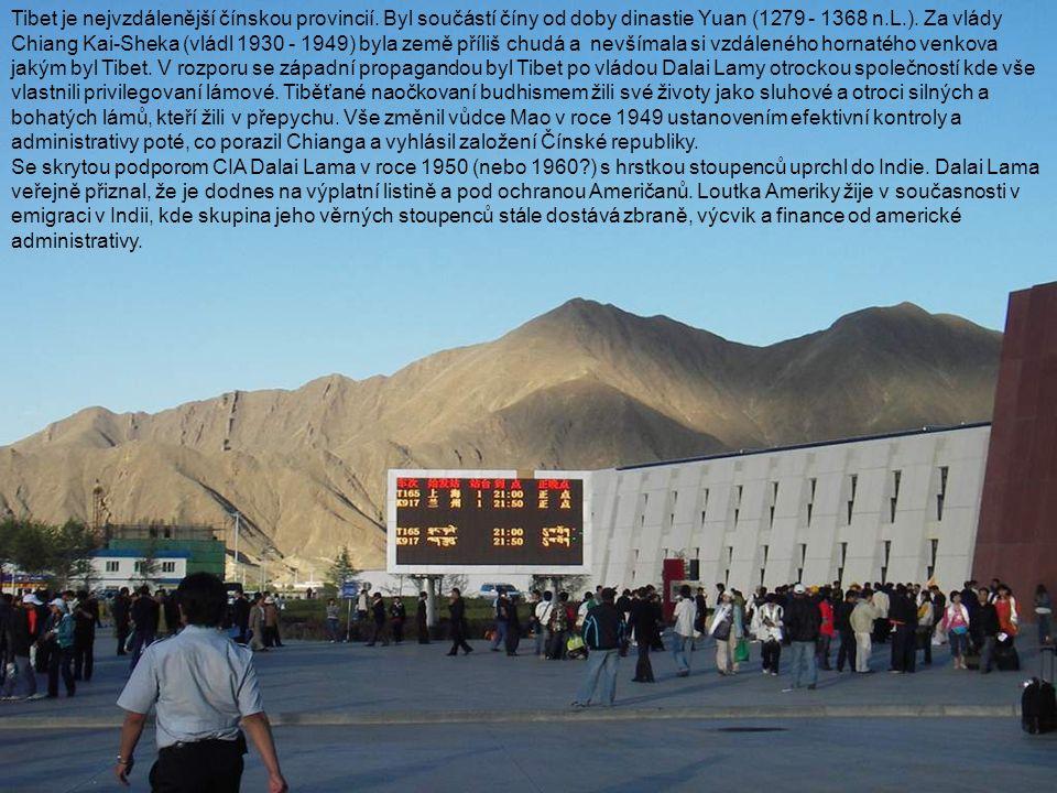 Tibet je nejvzdálenější čínskou provincií. Byl součástí číny od doby dinastie Yuan (1279 - 1368 n.L.). Za vlády Chiang Kai-Sheka (vládl 1930 - 1949) b