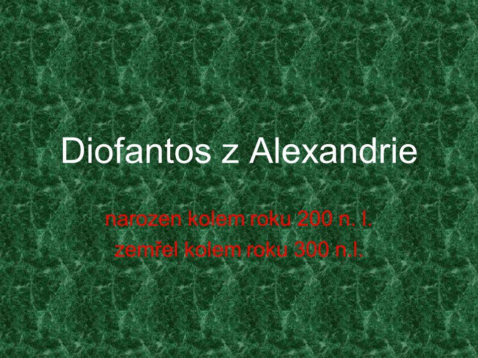 Diofantos z Alexandrie narozen kolem roku 200 n. l. zemřel kolem roku 300 n.l.