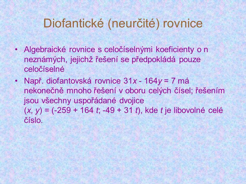 Diofantické (neurčité) rovnice •A•Algebraické rovnice s celočíselnými koeficienty o n neznámých, jejichž řešení se předpokládá pouze celočíselné •N•Např.
