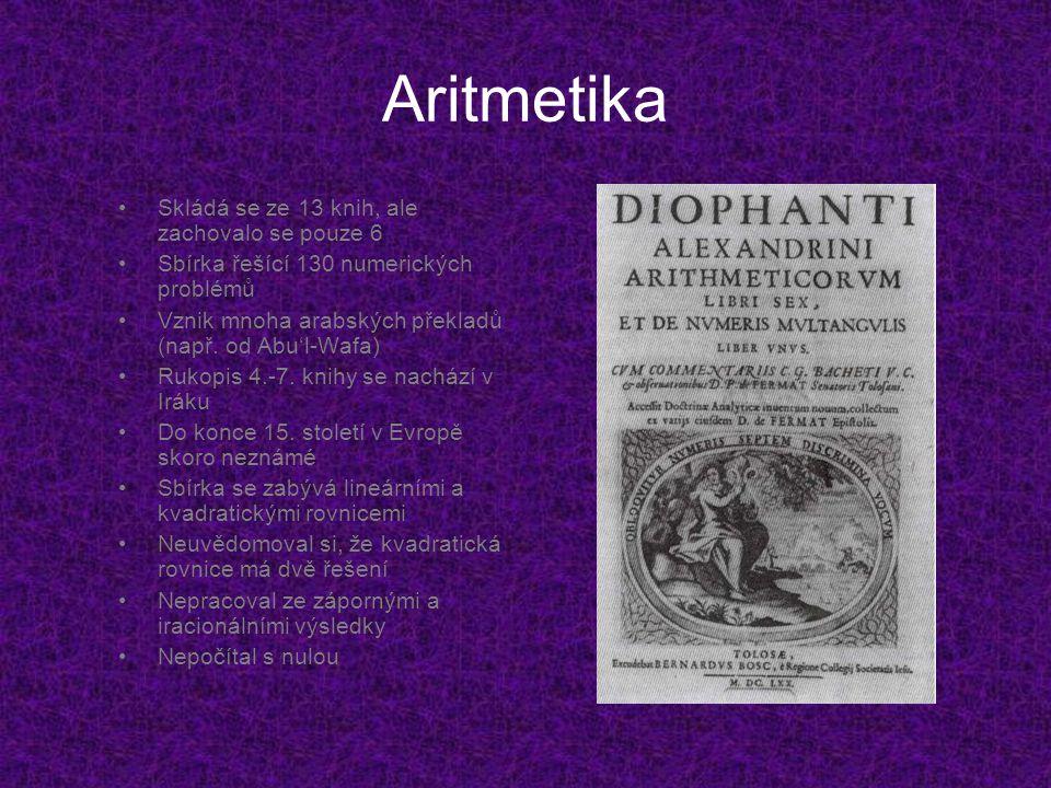 Aritmetika •S•Skládá se ze 13 knih, ale zachovalo se pouze 6 •S•Sbírka řešící 130 numerických problémů •V•Vznik mnoha arabských překladů (např. od Abu