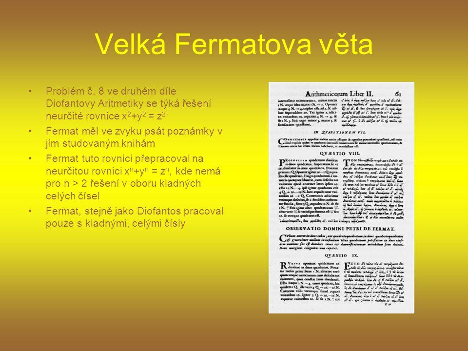 Velká Fermatova věta •P•Problém č. 8 ve druhém díle Diofantovy Aritmetiky se týká řešení neurčité rovnice x 2 +y 2 = z 2 •F•Fermat měl ve zvyku psát p