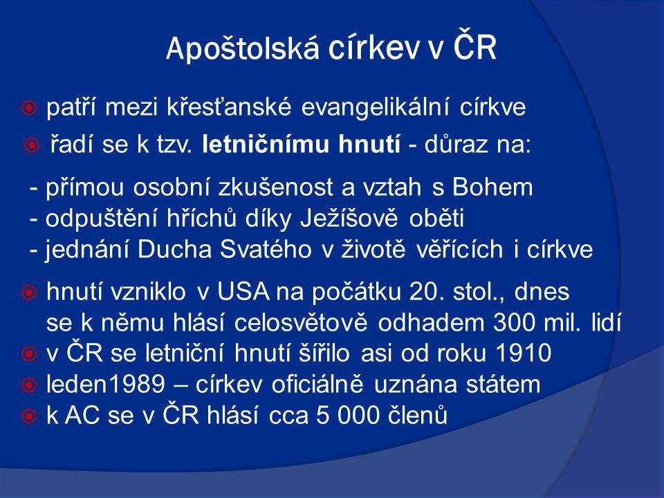 Apoštolská církev v ČR  patří mezi křesťanské evangelikální církve  řadí se k tzv. letničnímu hnutí - důraz na: - přímou osobní zkušenost a vztah s