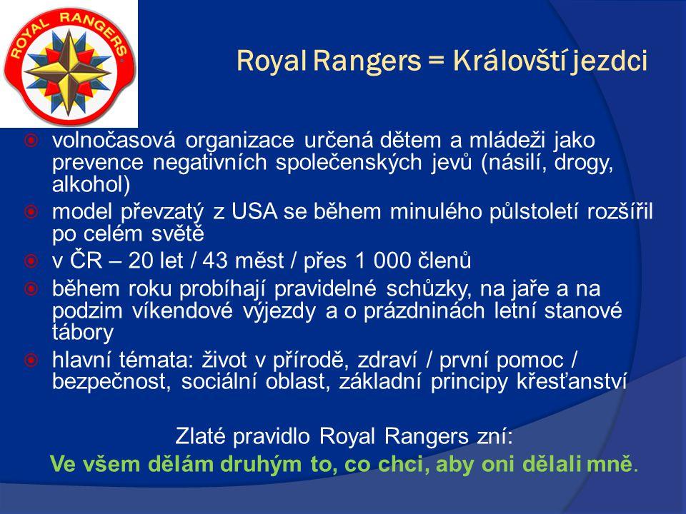 Royal Rangers = Královští jezdci  volnočasová organizace určená dětem a mládeži jako prevence negativních společenských jevů (násilí, drogy, alkohol)