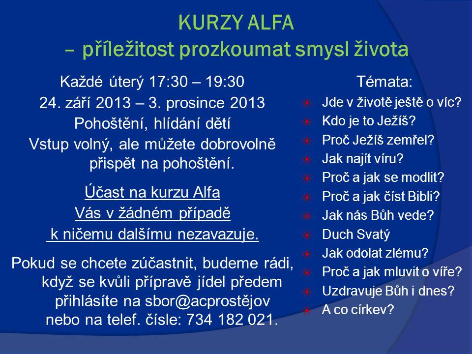 KURZY ALFA – příležitost prozkoumat smysl života Každé úterý 17:30 – 19:30 24. září 2013 – 3. prosince 2013 Pohoštění, hlídání dětí Vstup volný, ale m