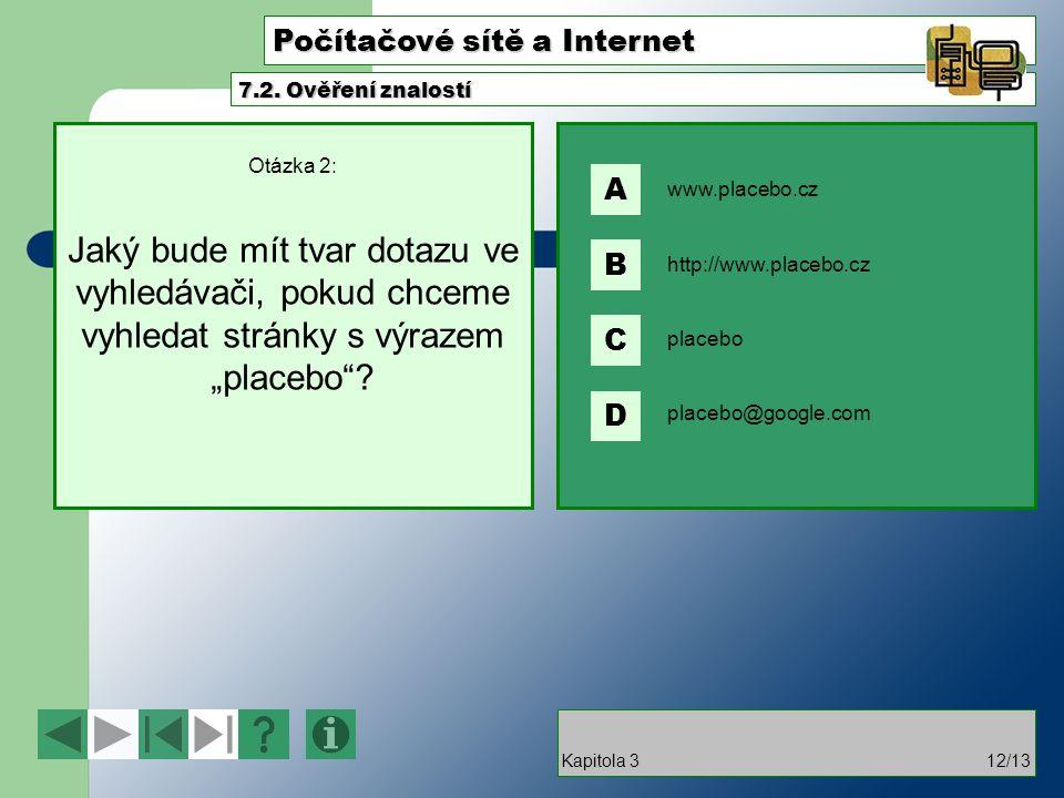 """Počítačové sítě a Internet Otázka 2: Jaký bude mít tvar dotazu ve vyhledávači, pokud chceme vyhledat stránky s výrazem """"placebo""""? 7.2. Ověření znalost"""